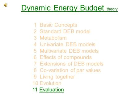 Dynamic Energy Budget theory 1 Basic Concepts 2 Standard DEB model 3 Metabolism 4 Univariate DEB models 5 Multivariate DEB models 6 Effects of compounds.