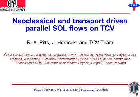 Paper O4.007, R. A. Pitts et al., 34th EPS Conference: 5 July 2007 Neoclassical and transport driven parallel SOL flows on TCV R. A. Pitts, J. Horacek.