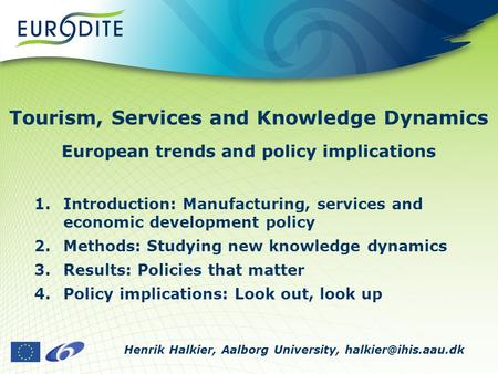 Tourism, Services and Knowledge Dynamics European trends and policy implications 1.Introduction: Manufacturing, services and economic development policy.