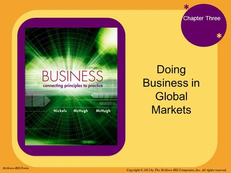 * * Doing Business in Global Markets Chapter Three McGraw-Hill/Irwin Copyright © 2012 by The McGraw-Hill Companies, Inc. All rights reserved.