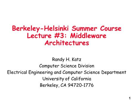 1 Berkeley-Helsinki Summer Course Lecture #3: Middleware Architectures Randy H. Katz <strong>Computer</strong> Science Division Electrical Engineering and <strong>Computer</strong> Science.