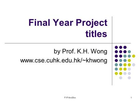 FYP khw09xx1 Final Year Project titles by Prof. K.H. Wong www.cse.cuhk.edu.hk/~khwong.