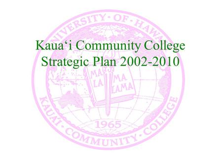 Kaua'i Community College Strategic Plan 2002-2010.