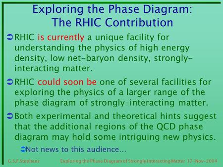 17-Nov-2004G.S.F.Stephans Exploring the Phase Diagram of Strongly Interacting Matter Exploring the Phase Diagram: The RHIC Contribution  RHIC is currently.