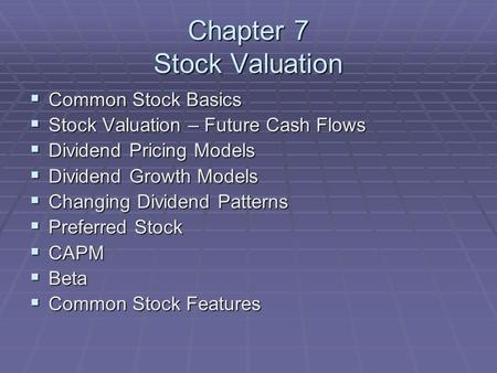 Chapter 7 Stock Valuation  Common Stock Basics  Stock Valuation – Future Cash Flows  Dividend Pricing Models  Dividend Growth Models  Changing Dividend.