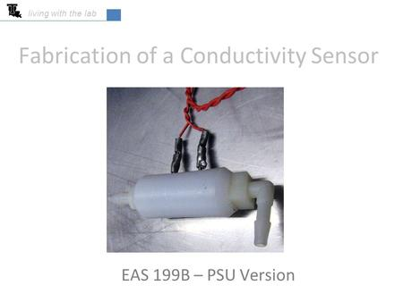 Fabrication of a Conductivity Sensor EAS 199B – PSU Version living with the lab.