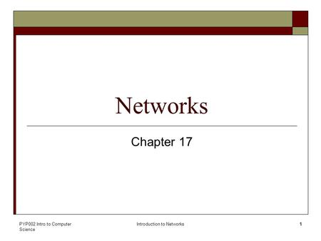 PYP002 Intro.to Computer Science Introduction to Networks1 Networks Chapter 17.