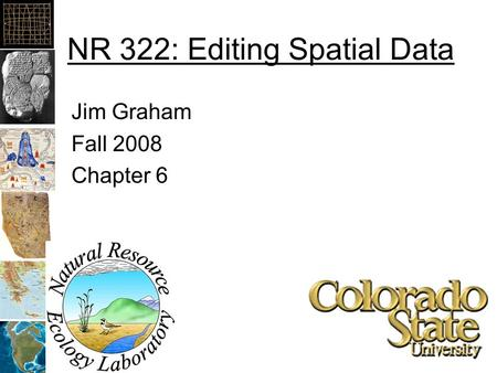 NR 322: Editing Spatial Data Jim Graham Fall 2008 Chapter 6.