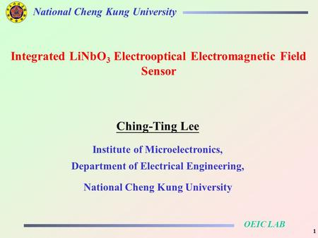 OEIC LAB National Cheng Kung University 1 Ching-Ting Lee Institute of Microelectronics, Department of Electrical Engineering, National Cheng Kung University.