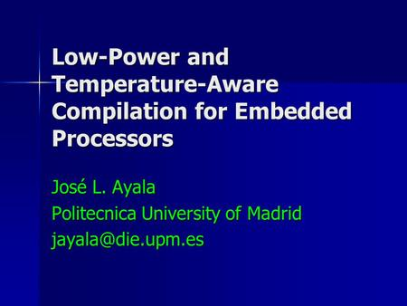 Low-Power and Temperature-Aware Compilation for Embedded Processors José L. Ayala Politecnica University of Madrid