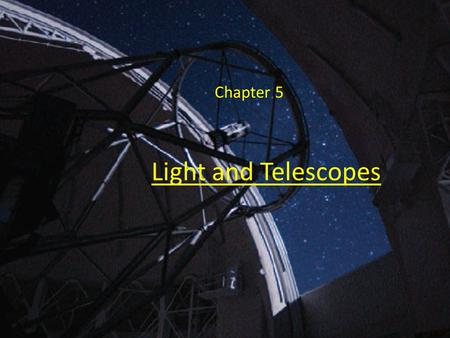 Light and Telescopes Chapter 5. Traditional Telescopes The 4-m Mayall Telescope at Kitt Peak National Observatory (Arizona)