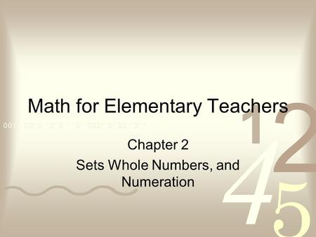 Math for Elementary Teachers Chapter 2 Sets Whole Numbers, and Numeration.