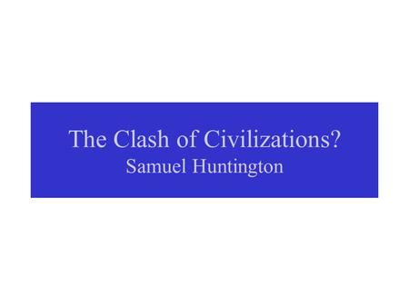 The Clash of Civilizations? Samuel Huntington. Huntington's Civilizations.
