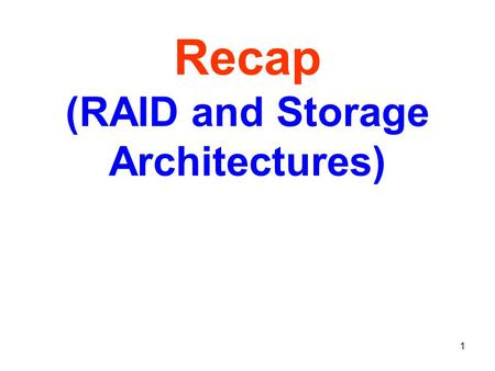 1 Recap (RAID and Storage Architectures). 2 RAID To increase the availability and the performance (bandwidth) of a storage system, instead of a single.