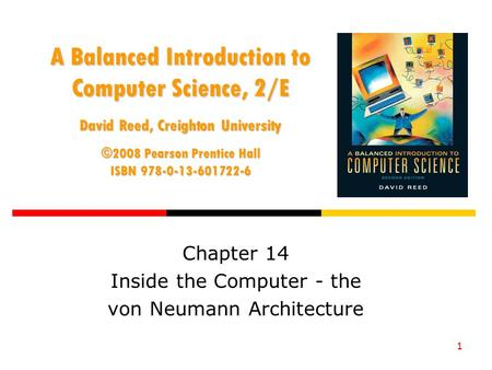 1 A Balanced Introduction to Computer Science, 2/E David Reed, Creighton University ©2008 Pearson Prentice Hall ISBN 978-0-13-601722-6 Chapter 14 Inside.