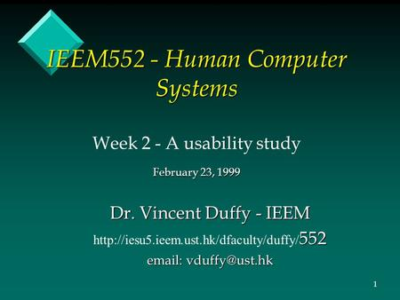 IEEM552 - Human Computer Systems Week 2 - A usability study February 23, 1999 Dr. Vincent Duffy - IEEM 552  552.