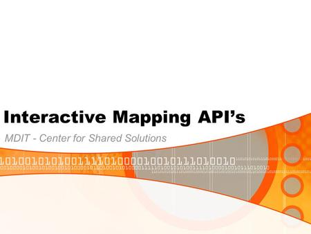 Interactive Mapping API's MDIT - Center for Shared Solutions.