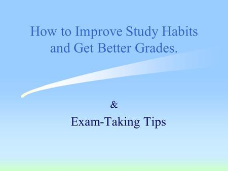 How to Improve Study Habits and Get Better Grades. & Exam-Taking Tips.
