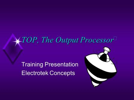 TOP, The Output Processor TOP, The Output Processor  Training Presentation Electrotek Concepts.