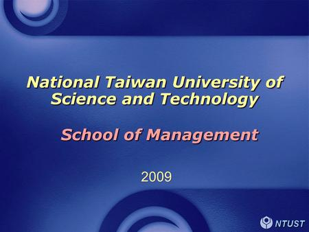 NTUST National Taiwan University of Science and Technology 2009 School of Management.