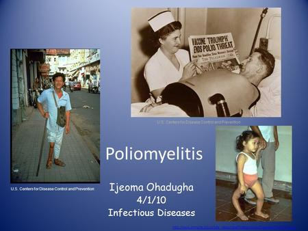 Poliomyelitis Ijeoma Ohadugha 4/1/10 Infectious Diseases  U.S. Centers for.