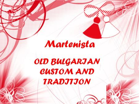 Martenista OLD BULGARIAN CUSTOM AND TRADITION. All over the world people meet spring with joy and new hope but it is only in Bulgaria where it is saved.
