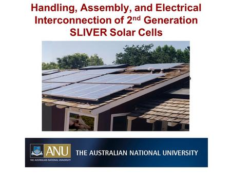 Vernie Everett, Andrew Blakers, Klaus Weber, Evan Franklin Handling, Assembly, and Electrical Interconnection of 2 nd Generation SLIVER Solar Cells.