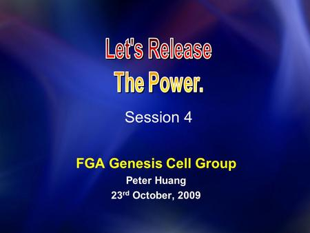Session 4 FGA Genesis Cell Group Peter Huang 23 rd October, 2009.