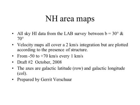 NH area maps All sky HI data from the LAB survey between b = 30° & 70° Velocity maps all cover a 2 km/s integration but are plotted according to the presence.