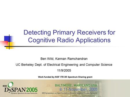Detecting Primary Receivers for Cognitive Radio Applications Ben Wild, Kannan Ramchandran UC Berkeley Dept. of Electrical Engineering and Computer Science.