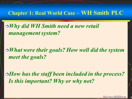 1 McGraw-Hill/Irwin Chapter 1: Real World Case – WH Smith PLC  Why did WH Smith need a new retail management system?  What were their goals? How well.