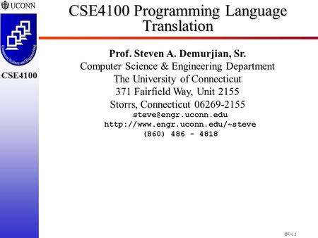 OV-1.1 CSE4100 CSE4100 Programming Language Translation Prof. Steven A. Demurjian, Sr. Computer Science & Engineering Department The University of Connecticut.