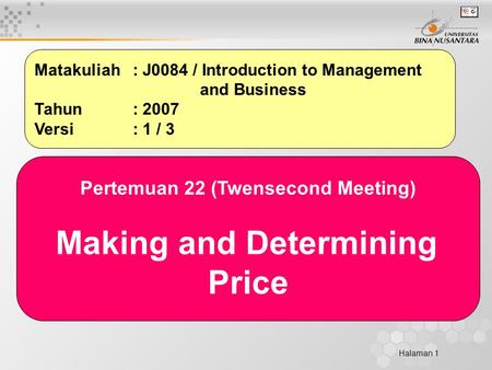 Halaman 1 Matakuliah: J0084 / Introduction to Management and Business Tahun: 2007 Versi: 1 / 3 Pertemuan 22 (Twensecond Meeting) Making and Determining.