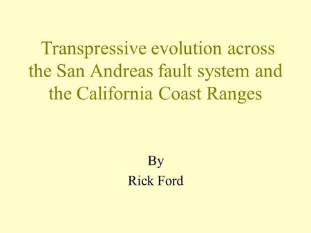 Transpressive evolution across the San Andreas fault system and the California Coast Ranges By Rick Ford.