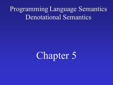 Programming Language Semantics Denotational Semantics Chapter 5.