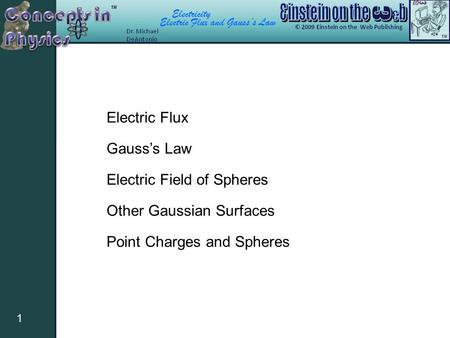Electricity Electric Flux and Gauss's Law 1 Electric Flux Gauss's Law Electric Field of Spheres Other Gaussian Surfaces Point Charges and Spheres.