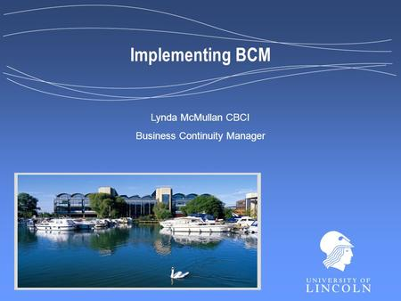 Implementing BCM Lynda McMullan CBCI Business Continuity Manager.