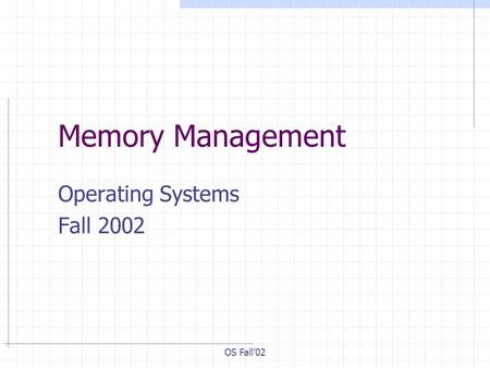 OS Fall'02 Memory Management Operating Systems Fall 2002.