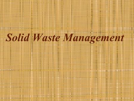Solid Waste Management. Waste- Definition & Classification Any material which is not needed by the owner, producer or processor. Classification Domestic.
