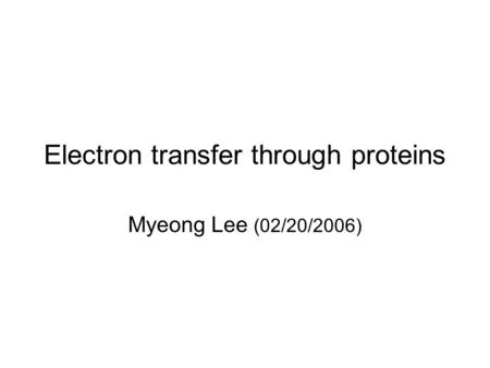 Electron transfer through proteins Myeong Lee (02/20/2006)
