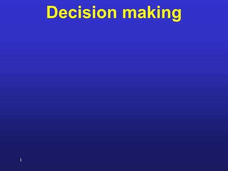1 Decision making. 2 How does the brain learn the values?