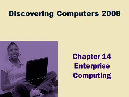Discovering Computers 2008 Chapter 14 Enterprise Computing.