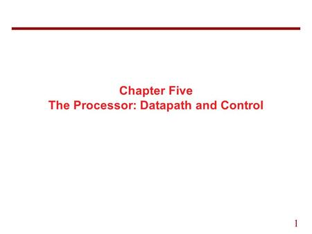 1 Chapter Five The Processor: Datapath and Control.