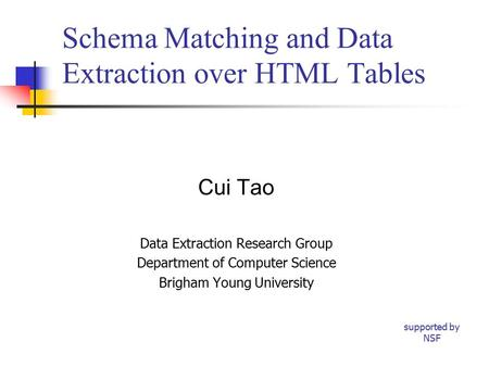 Schema Matching and Data Extraction over HTML Tables Cui Tao Data Extraction Research Group Department of Computer Science Brigham Young University supported.