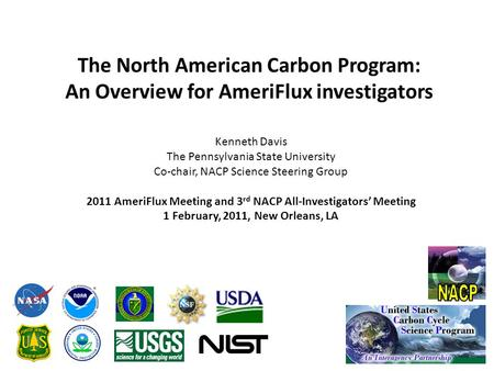 The North American Carbon Program: An Overview for AmeriFlux investigators Kenneth Davis The Pennsylvania State University Co-chair, NACP Science Steering.