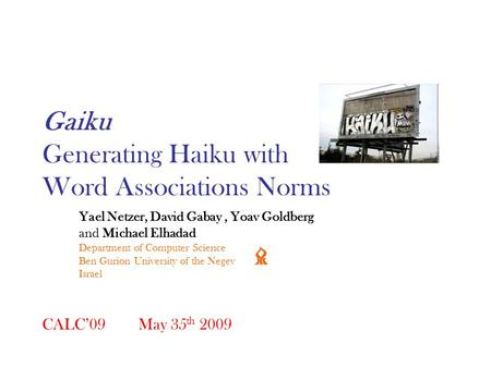 Gaiku Generating Haiku with <strong>Word</strong> <strong>Associations</strong> Norms Yael Netzer, David Gabay, Yoav Goldberg and Michael Elhadad Department of Computer Science Ben Gurion.