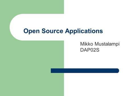 Open Source Applications Mikko Mustalampi DAP02S.