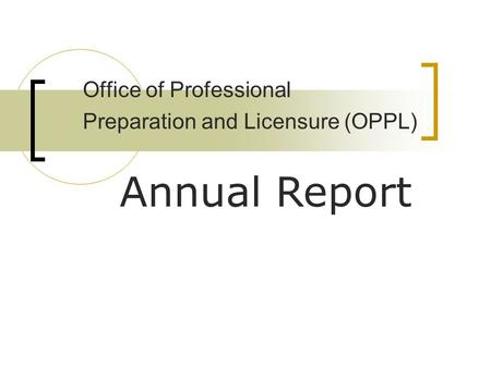 Office of Professional Preparation and Licensure (OPPL) Annual Report.