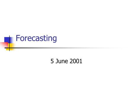 Forecasting 5 June 2001. Introduction What: Forecasting Techniques Where: Determine Trends Why: Make better decisions.