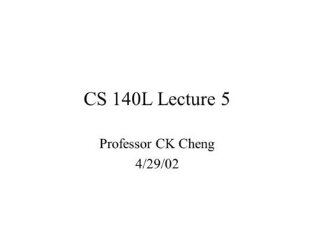 CS 140L Lecture 5 Professor CK Cheng 4/29/02. Asynchronous Counter D Q CLK D Q D Q There are n flip-flops. D FF is the delay of each flip-flop. When n.